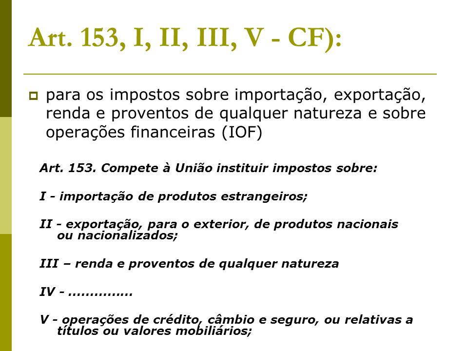  para os impostos sobre importação, exportação, renda e proventos de qualquer natureza e sobre operações financeiras (IOF) Art. 153. Compete à União