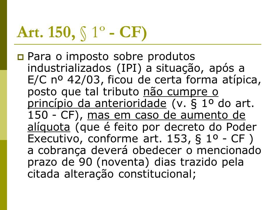 Art. 150, § 1º - CF)  Para o imposto sobre produtos industrializados (IPI) a situação, após a E/C nº 42/03, ficou de certa forma atípica, posto que t