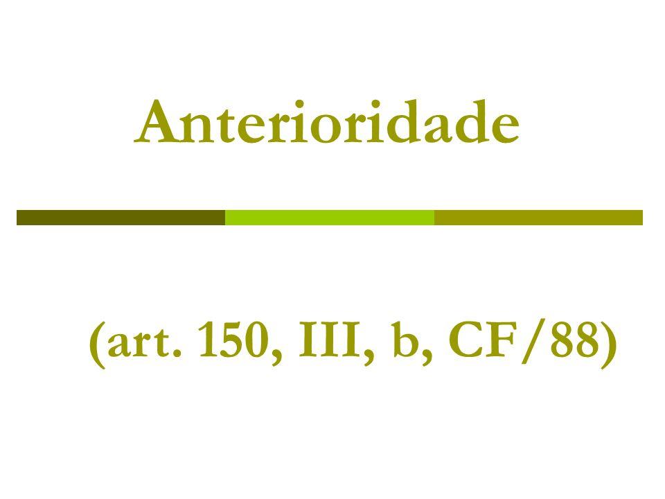Art.195, § 6º - CF)  Às contribuições sociais decorrentes do art.
