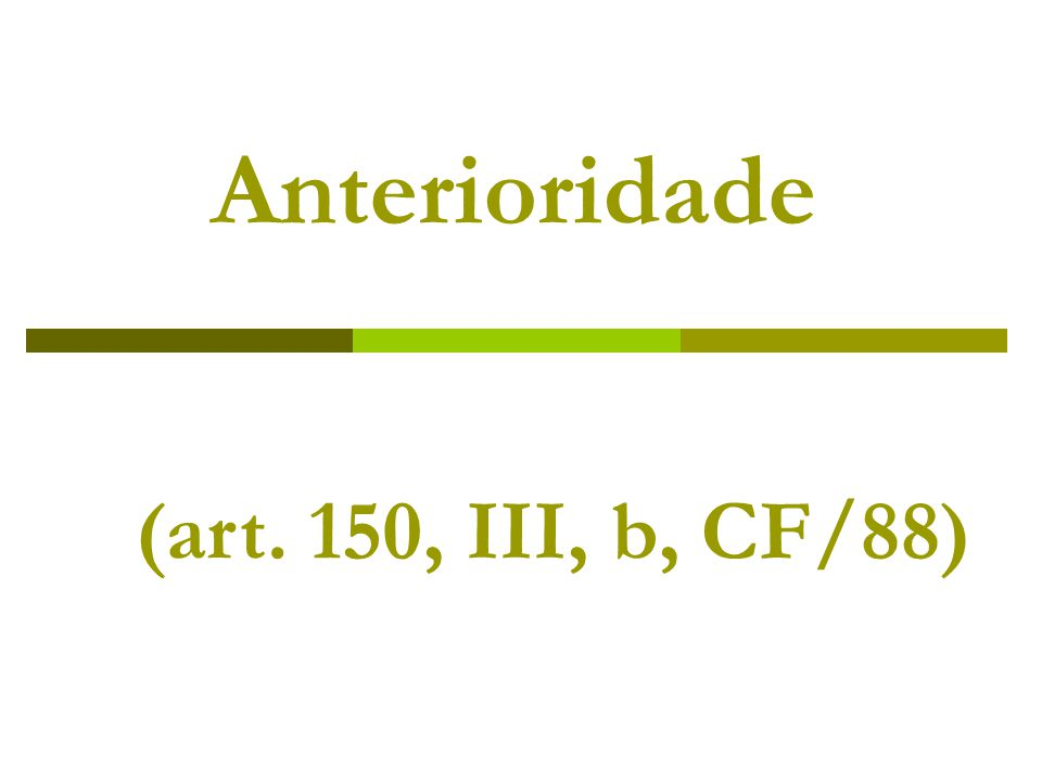 Anterioridade (art. 150, III, b, CF/88)