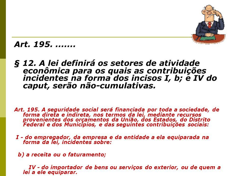 Art. 195........ § 12. A lei definirá os setores de atividade econômica para os quais as contribuições incidentes na forma dos incisos I, b; e IV do c