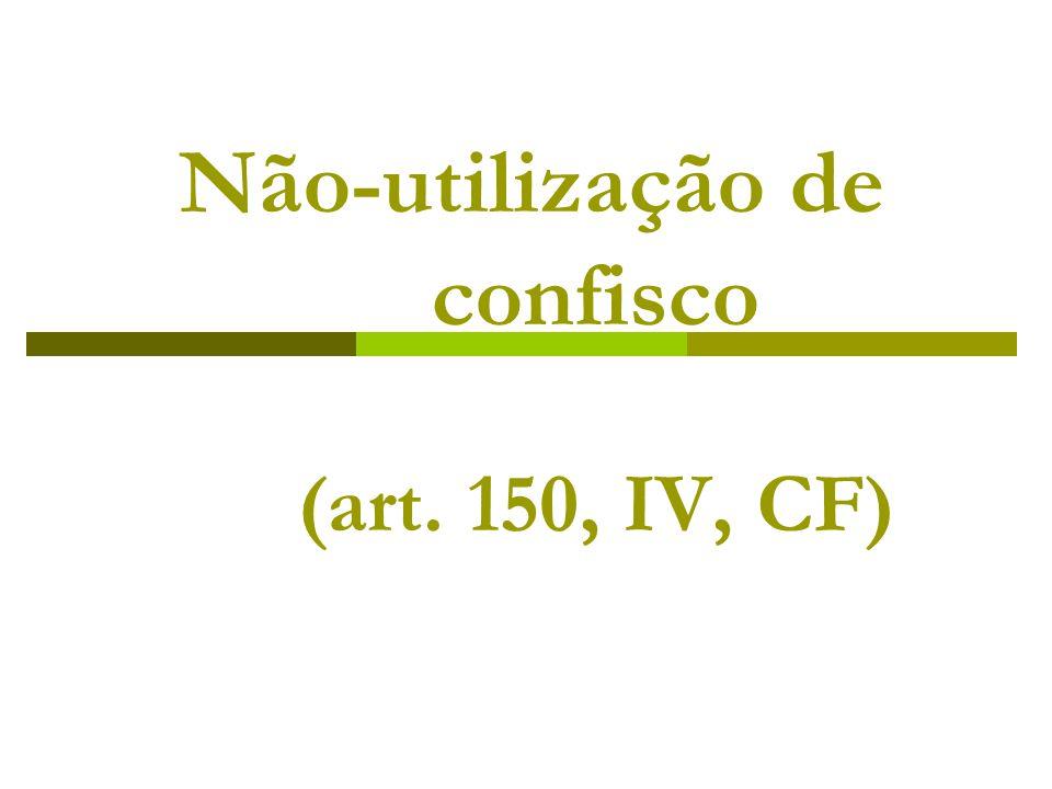 Não-utilização de confisco (art. 150, IV, CF)