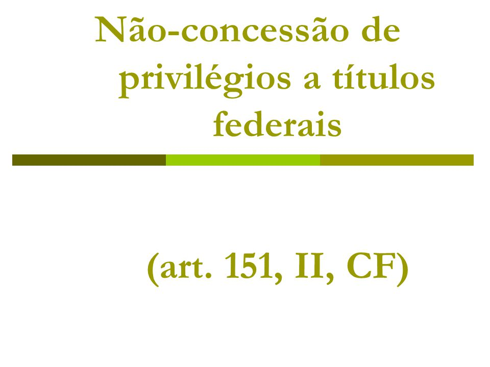 Não-concessão de privilégios a títulos federais (art. 151, II, CF)