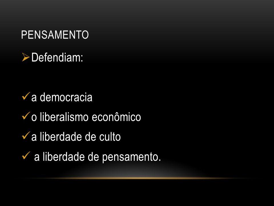 PENSAMENTO  Defendiam: a democracia o liberalismo econômico a liberdade de culto a liberdade de pensamento.