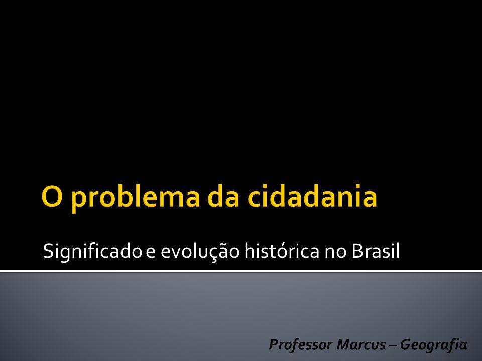 Significado e evolução histórica no Brasil Professor Marcus – Geografia