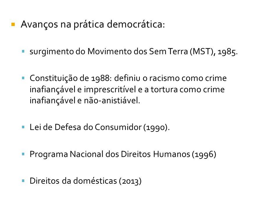  Avanços na prática democrática:  surgimento do Movimento dos Sem Terra (MST), 1985.  Constituição de 1988: definiu o racismo como crime inafiançáv
