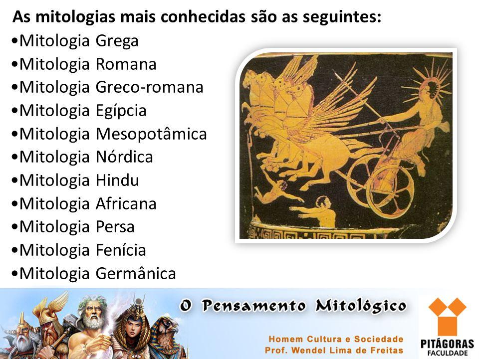 As mitologias mais conhecidas são as seguintes: Mitologia Grega Mitologia Romana Mitologia Greco-romana Mitologia Egípcia Mitologia Mesopotâmica Mitol