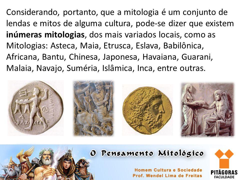 Considerando, portanto, que a mitologia é um conjunto de lendas e mitos de alguma cultura, pode-se dizer que existem inúmeras mitologias, dos mais var