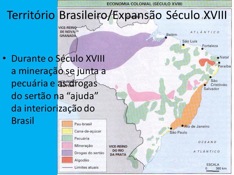 """Território Brasileiro/Expansão Século XVIII Durante o Século XVIII a mineração se junta a pecuária e as drogas do sertão na """"ajuda"""" da interiorização"""