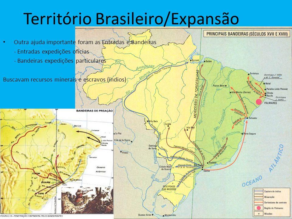Território Brasileiro/Expansão Outra ajuda importante foram as Entradas e Bandeiras - Entradas expedições oficias - Bandeiras expedições particulares