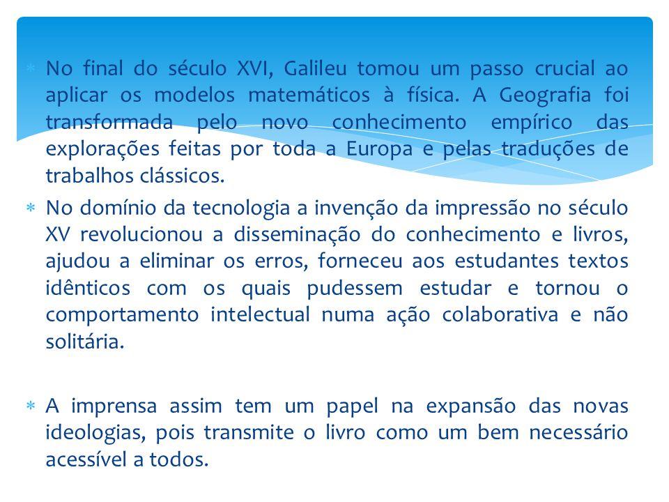  No final do século XVI, Galileu tomou um passo crucial ao aplicar os modelos matemáticos à física. A Geografia foi transformada pelo novo conhecimen