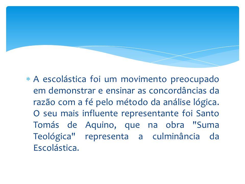  A escolástica foi um movimento preocupado em demonstrar e ensinar as concordâncias da razão com a fé pelo método da análise lógica. O seu mais influ