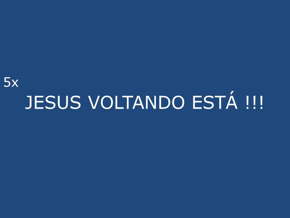 5x JESUS VOLTANDO ESTÁ !!!