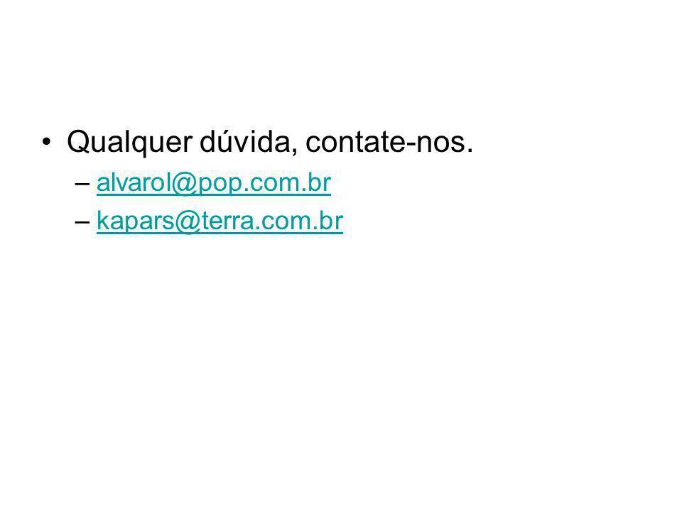 Qualquer dúvida, contate-nos. –alvarol@pop.com.bralvarol@pop.com.br –kapars@terra.com.brkapars@terra.com.br