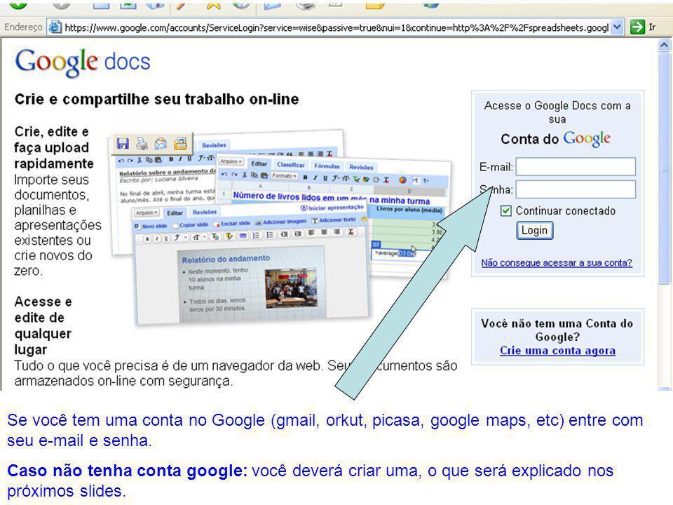 Se você tem uma conta no Google (gmail, orkut, picasa, google maps, etc) entre com seu e-mail e senha. Caso não tenha conta google: você deverá criar