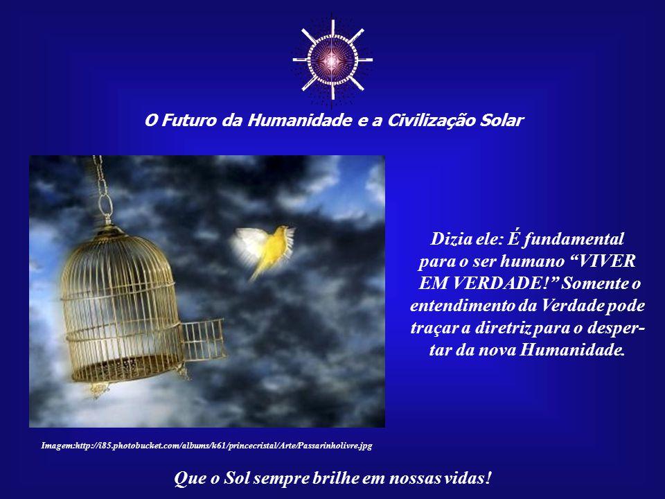 ☼ O Futuro da Humanidade e a Civilização Solar Que o Sol sempre brilhe em nossas vidas! Percebe-se assim que Akhenaton foi o precursor dos ensinamento