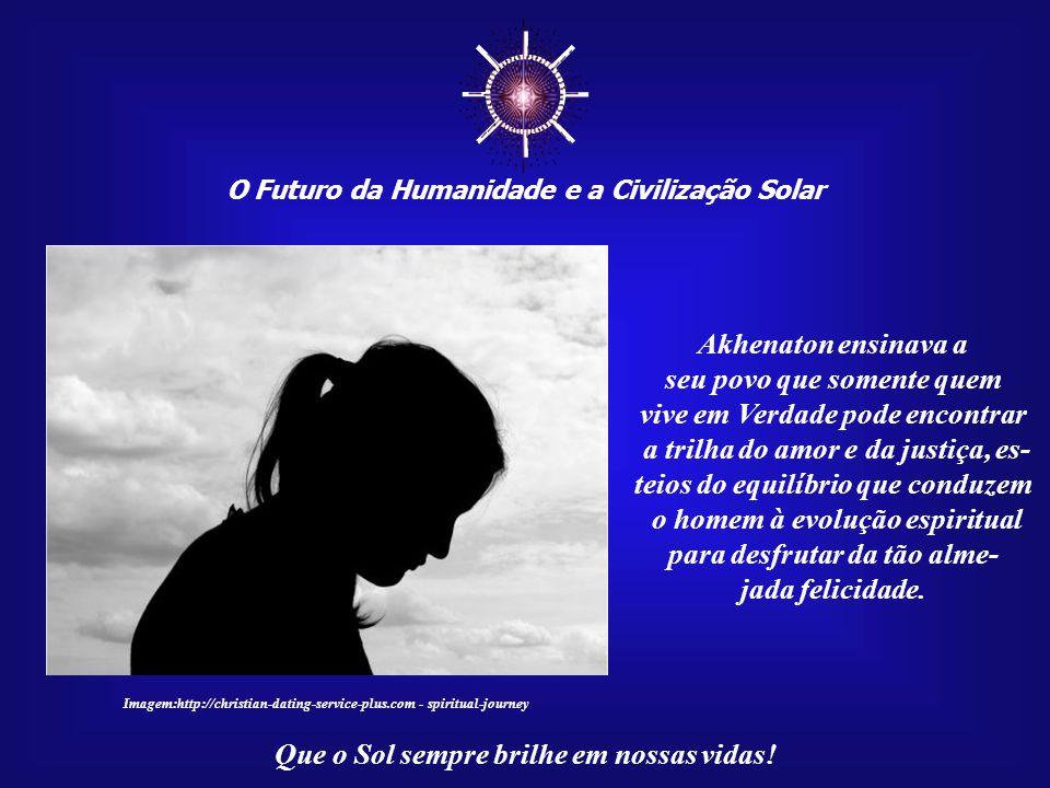 """☼ O Futuro da Humanidade e a Civilização Solar Que o Sol sempre brilhe em nossas vidas! Dizia ele: É fundamental para o ser humano """"VIVER EM VERDADE!"""""""
