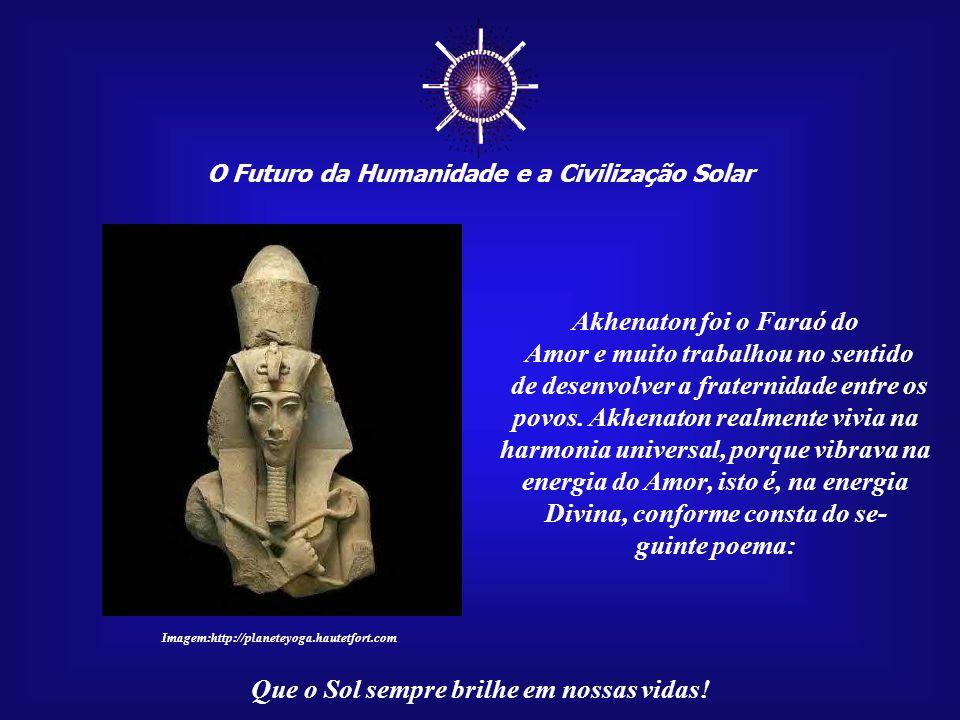 ☼ O Futuro da Humanidade e a Civilização Solar Que o Sol sempre brilhe em nossas vidas! A verdade da religião de Aton, vibrante de amor fraterno e pin