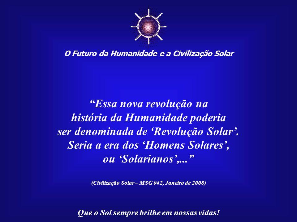 """☼ O Futuro da Humanidade e a Civilização Solar Que o Sol sempre brilhe em nossas vidas! """"Hoje, uma segunda 'Revolução Industrial' não bastaria para re"""