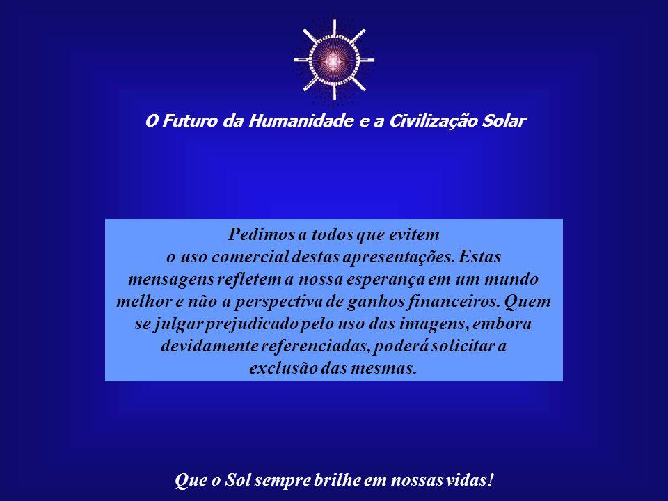 ☼ O Futuro da Humanidade e a Civilização Solar Que o Sol sempre brilhe em nossas vidas! Paulo R. C. Medeiros, autor destas mensagens, reside em Campo