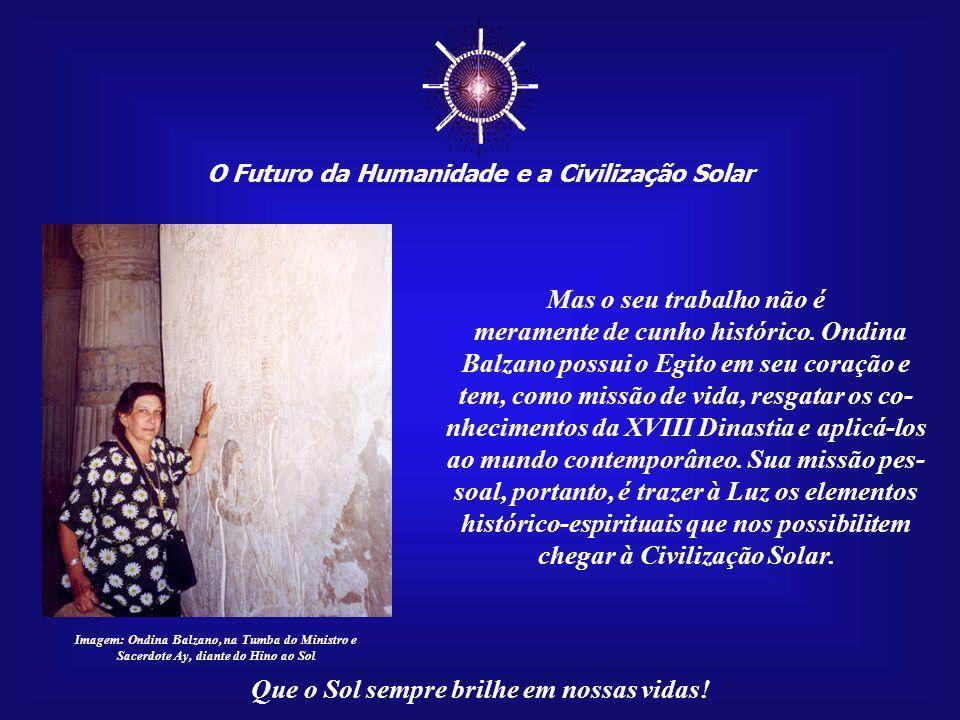 ☼ O Futuro da Humanidade e a Civilização Solar Que o Sol sempre brilhe em nossas vidas! A professora e escritora Ondina Balzano é autora de vários liv