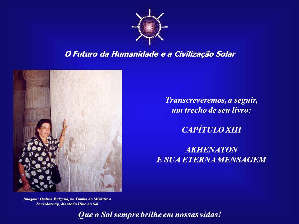 ☼ O Futuro da Humanidade e a Civilização Solar Que o Sol sempre brilhe em nossas vidas! Mas o seu trabalho não é meramente de cunho histórico. Ondina