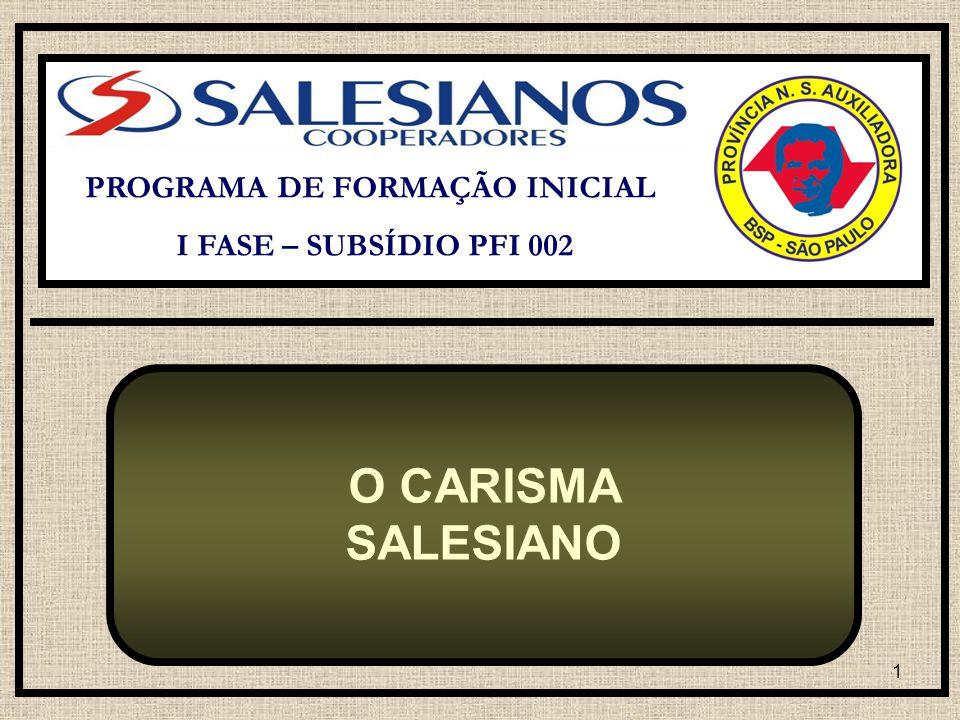 1 PROGRAMA DE FORMAÇÃO INICIAL I FASE – SUBSÍDIO PFI 002 O CARISMA SALESIANO