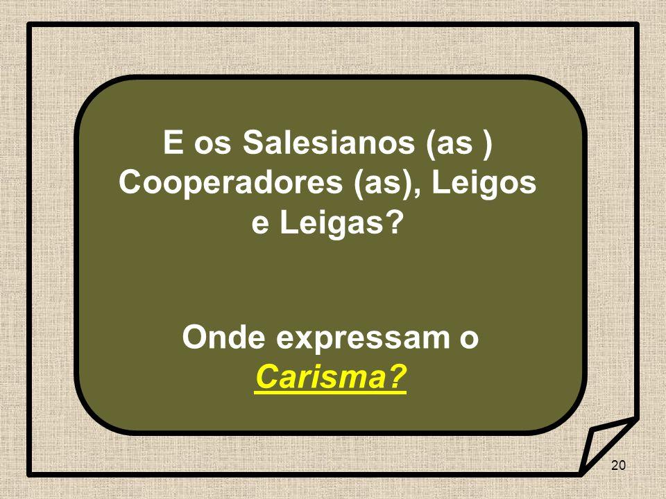 20 E os Salesianos (as ) Cooperadores (as), Leigos e Leigas? Onde expressam o Carisma?