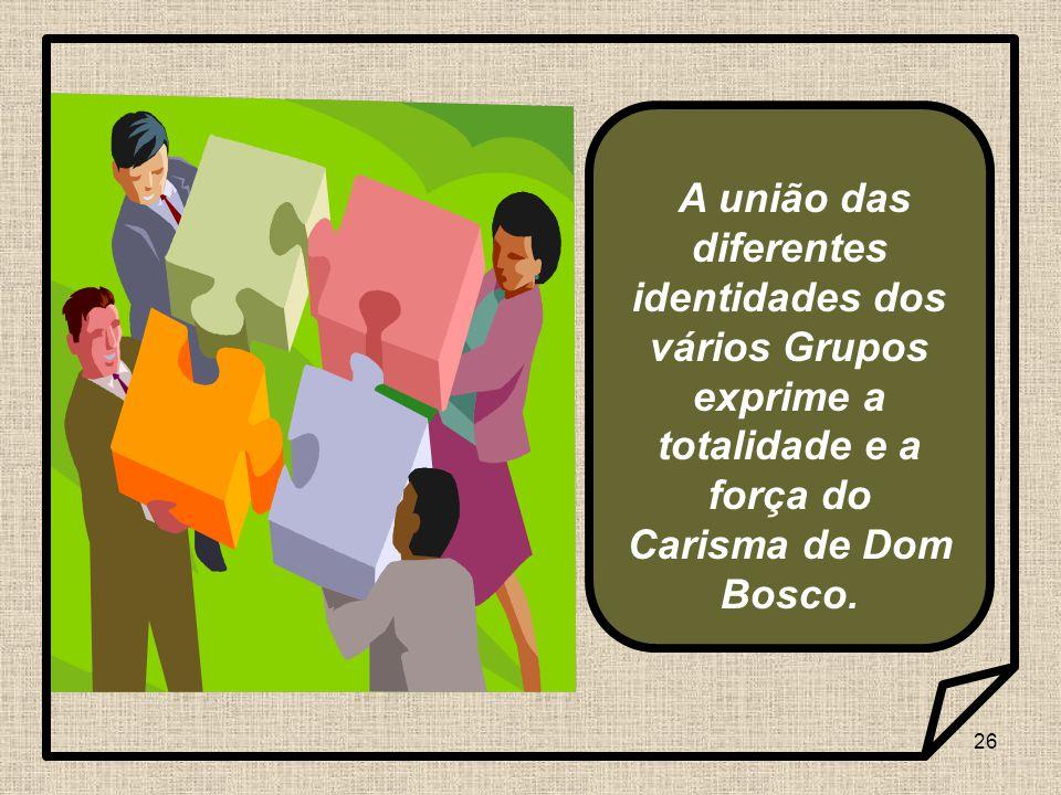 26 A união das diferentes identidades dos vários Grupos exprime a totalidade e a força do Carisma de Dom Bosco.