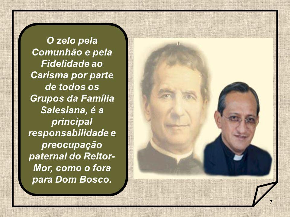 7 O zelo pela Comunhão e pela Fidelidade ao Carisma por parte de todos os Grupos da Família Salesiana, é a principal responsabilidade e preocupação pa