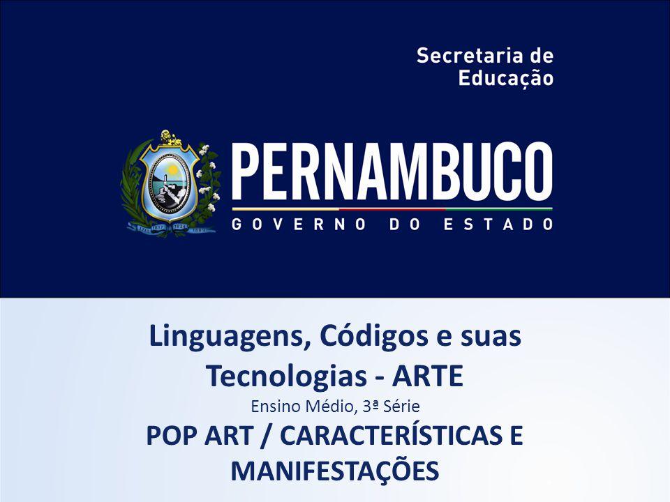 Linguagens, Códigos e suas Tecnologias - ARTE Ensino Médio, 3ª Série POP ART / CARACTERÍSTICAS E MANIFESTAÇÕES