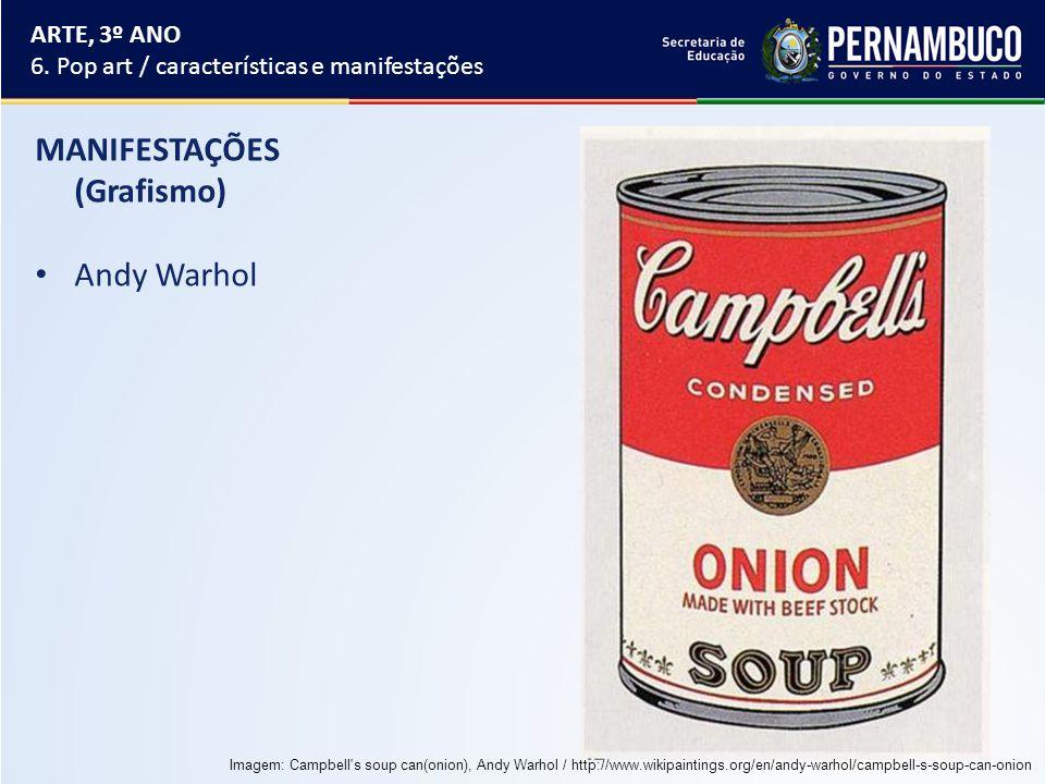 ARTE, 3º ANO 6. Pop art / características e manifestações MANIFESTAÇÕES (Grafismo) Andy Warhol Imagem: Campbell's soup can(onion), Andy Warhol / http: