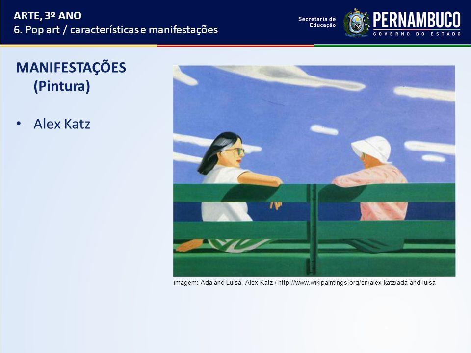 MANIFESTAÇÕES (Pintura) Alex Katz ARTE, 3º ANO 6. Pop art / características e manifestações imagem: Ada and Luisa, Alex Katz / http://www.wikipainting