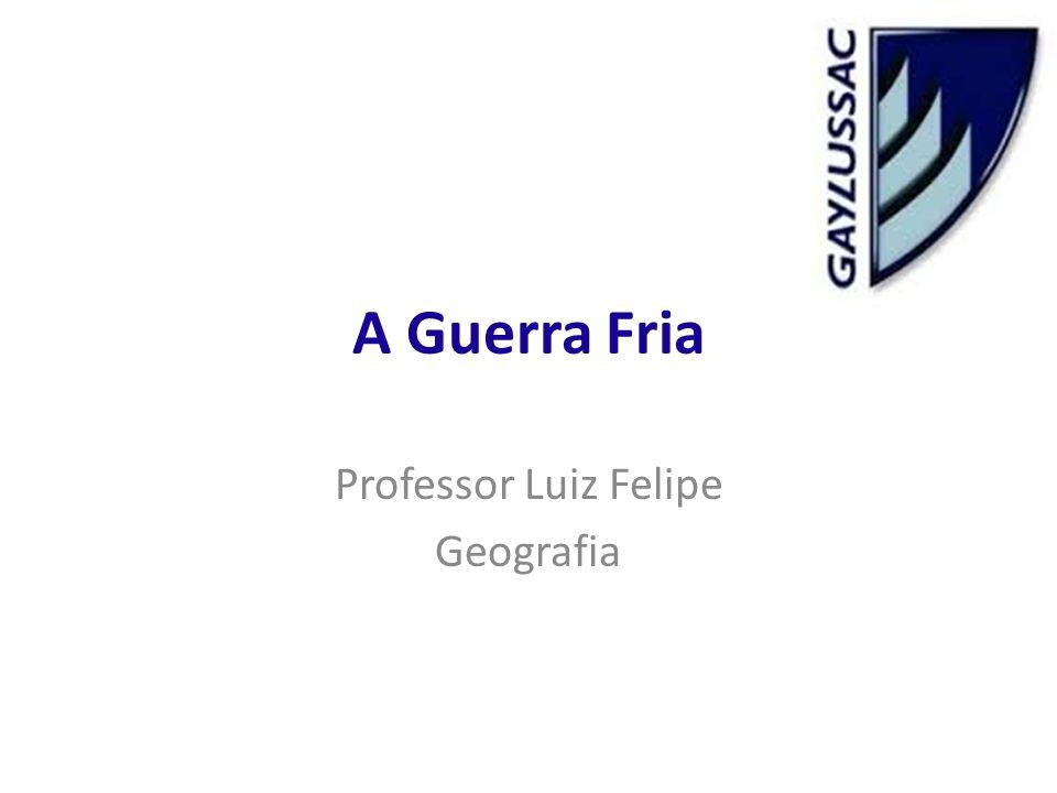 A Guerra Fria Professor Luiz Felipe Geografia