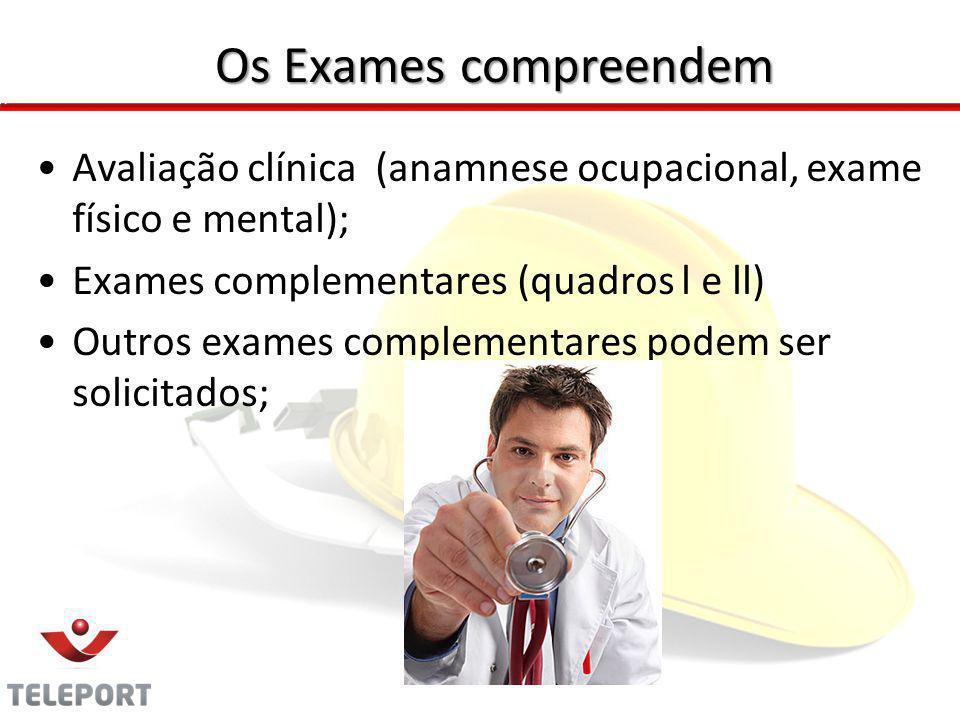 Os Exames compreendem Avaliação clínica (anamnese ocupacional, exame físico e mental); Exames complementares (quadros l e ll) Outros exames complement