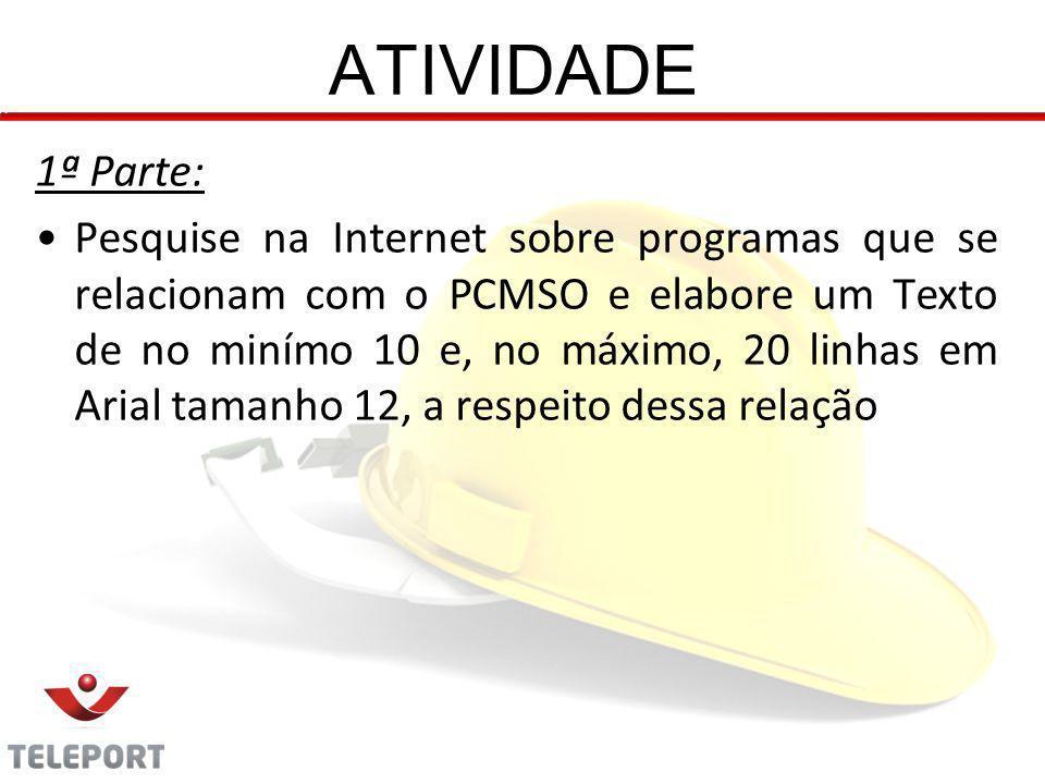 ATIVIDADE 1ª Parte: Pesquise na Internet sobre programas que se relacionam com o PCMSO e elabore um Texto de no minímo 10 e, no máximo, 20 linhas em A