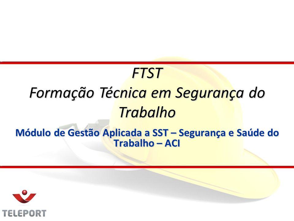 Módulo de Gestão Aplicada a SST – Segurança e Saúde do Trabalho – ACI FTST Formação Técnica em Segurança do Trabalho