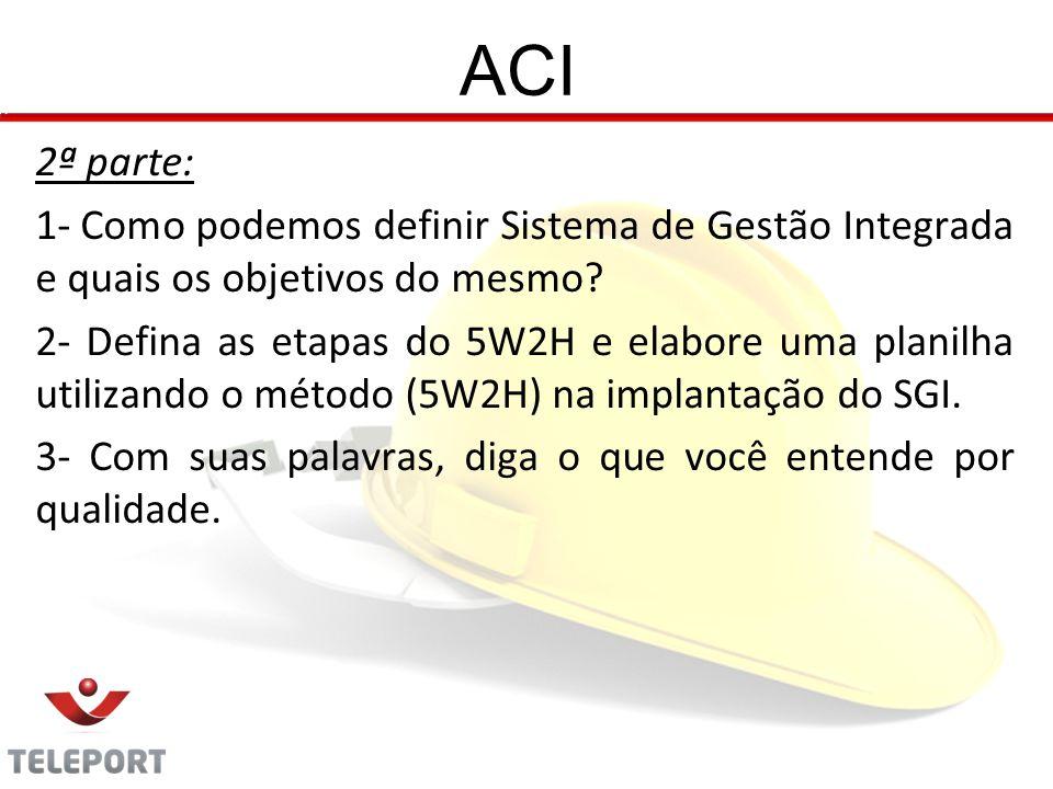 2ª parte: 1- Como podemos definir Sistema de Gestão Integrada e quais os objetivos do mesmo? 2- Defina as etapas do 5W2H e elabore uma planilha utiliz