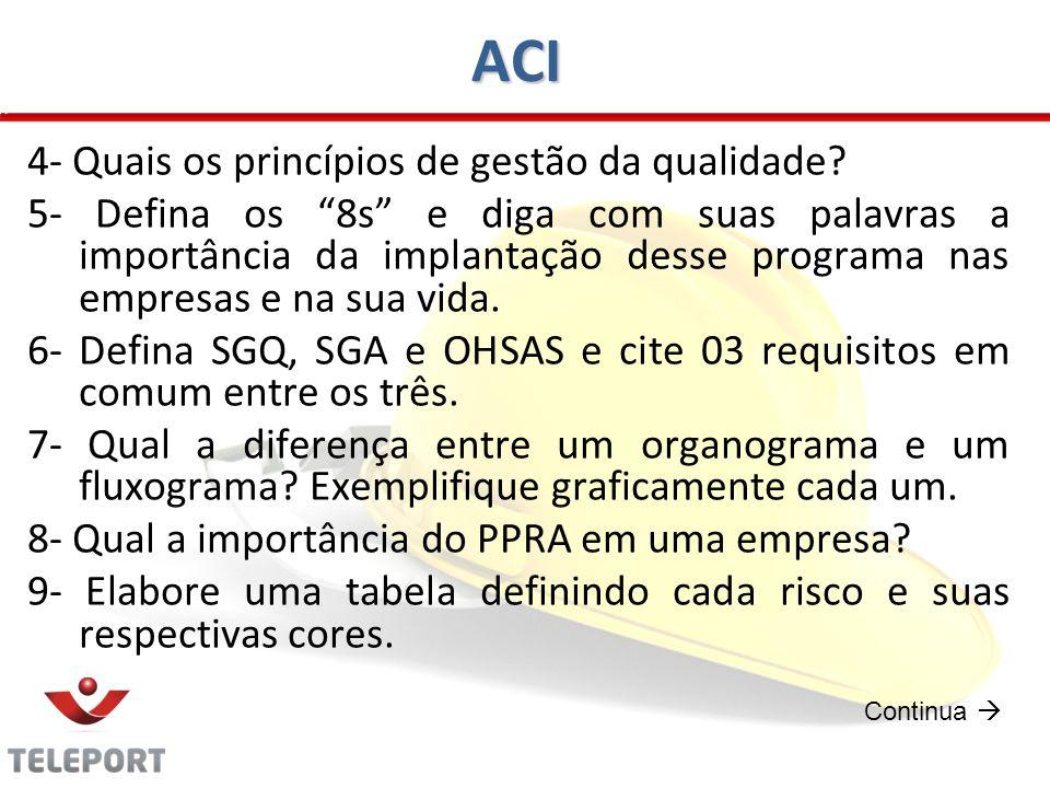 """ACI 4- Quais os princípios de gestão da qualidade? 5- Defina os """"8s"""" e diga com suas palavras a importância da implantação desse programa nas empresas"""