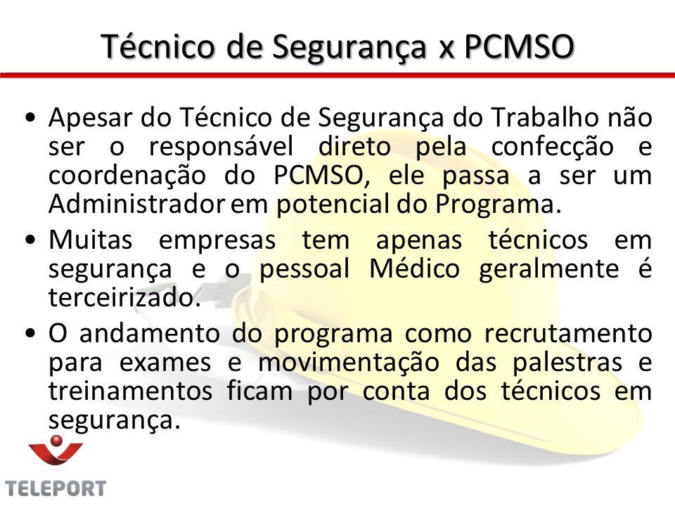 Técnico de Segurança x PCMSO Apesar do Técnico de Segurança do Trabalho não ser o responsável direto pela confecção e coordenação do PCMSO, ele passa