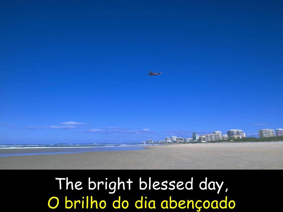 The bright blessed day, O brilho do dia abençoado