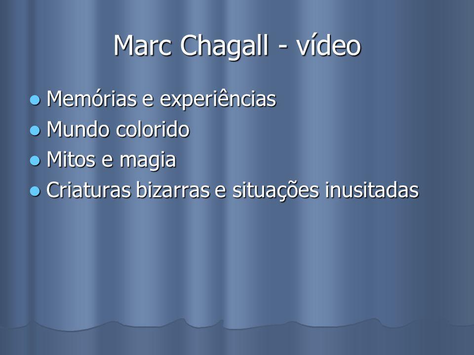 Marc Chagall - vídeo Memórias e experiências Memórias e experiências Mundo colorido Mundo colorido Mitos e magia Mitos e magia Criaturas bizarras e situações inusitadas Criaturas bizarras e situações inusitadas