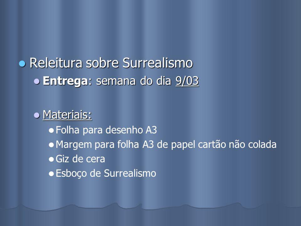 Releitura sobre Surrealismo Releitura sobre Surrealismo Entrega: semana do dia 9/03 Entrega: semana do dia 9/03 Materiais: Materiais: Folha para desen