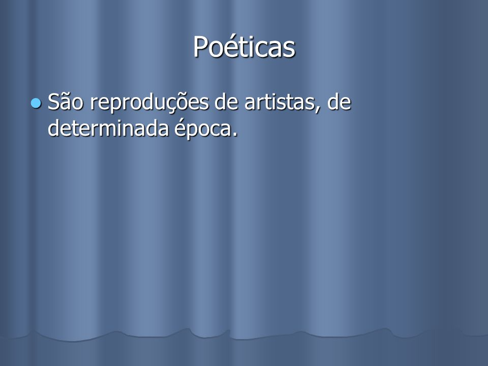 Poéticas São reproduções de artistas, de determinada época. São reproduções de artistas, de determinada época.