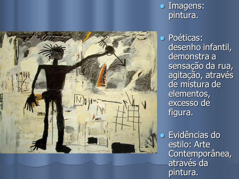 Imagens: pintura. Imagens: pintura. Poéticas: desenho infantil, demonstra a sensação da rua, agitação, através de mistura de elementos, excesso de fig