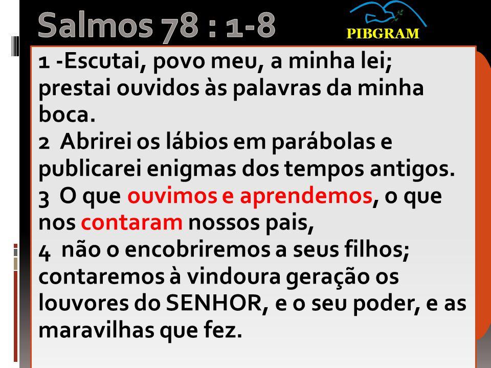 1 -Escutai, povo meu, a minha lei; prestai ouvidos às palavras da minha boca.