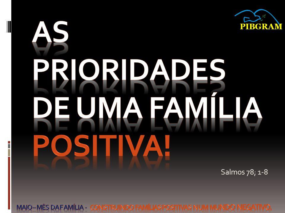 MAIO – Mês da F amília - Construindo Famílias Positivas N um Mu ndo Negativo.