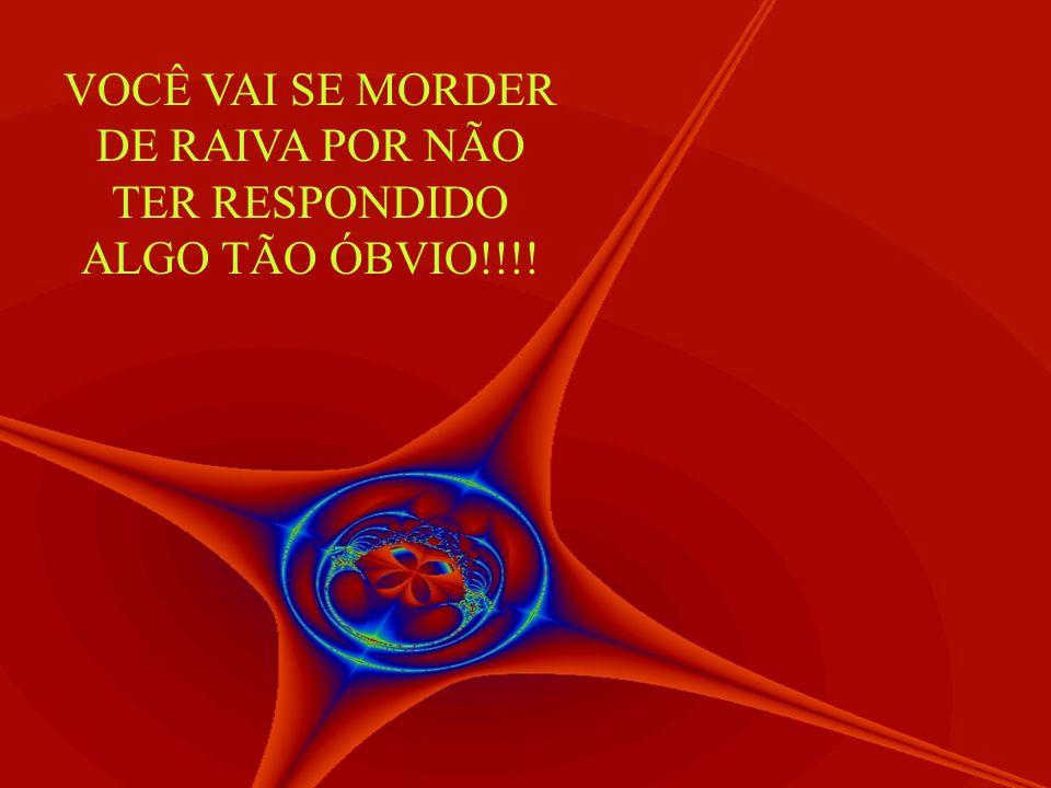 VOCÊ VAI SE MORDER DE RAIVA POR NÃO TER RESPONDIDO ALGO TÃO ÓBVIO!!!!