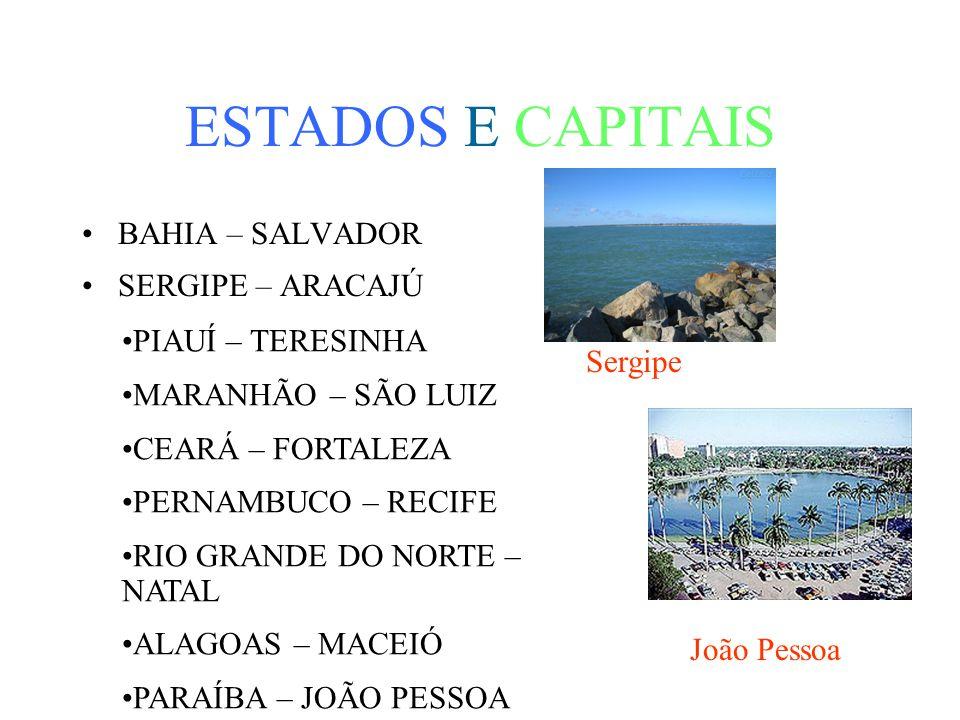 ESTADOS E CAPITAIS BAHIA – SALVADOR SERGIPE – ARACAJÚ Sergipe João Pessoa PIAUÍ – TERESINHA MARANHÃO – SÃO LUIZ CEARÁ – FORTALEZA PERNAMBUCO – RECIFE RIO GRANDE DO NORTE – NATAL ALAGOAS – MACEIÓ PARAÍBA – JOÃO PESSOA
