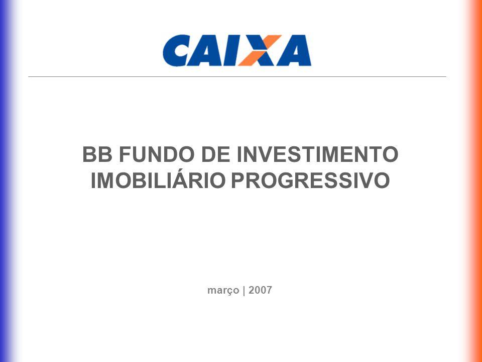 BB FUNDO DE INVESTIMENTO IMOBILIÁRIO PROGRESSIVO março | 2007
